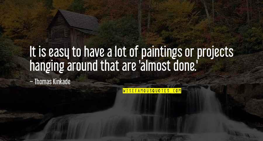 Kinkade Quotes By Thomas Kinkade: It is easy to have a lot of