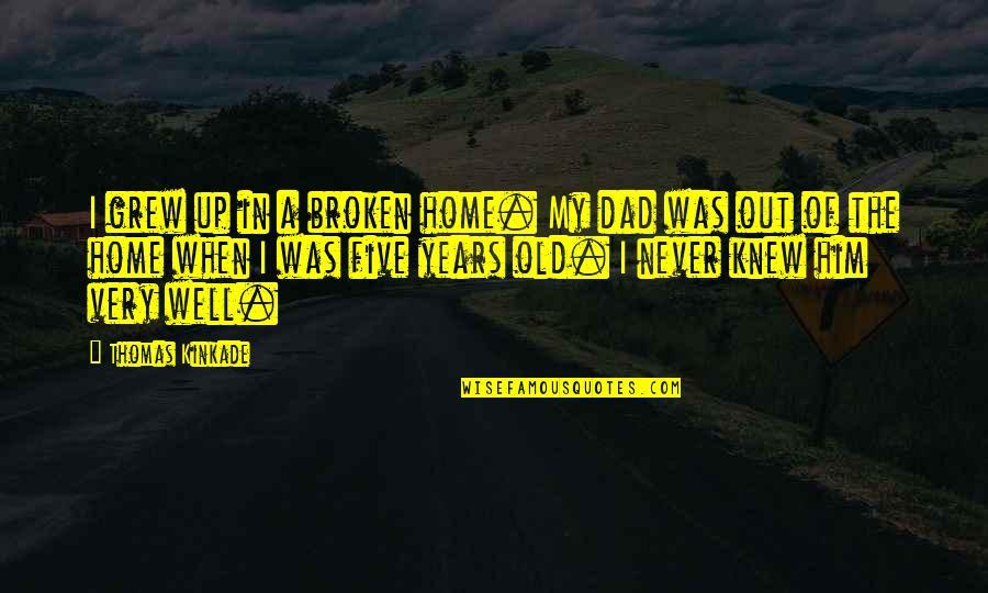 Kinkade Quotes By Thomas Kinkade: I grew up in a broken home. My