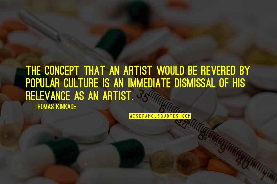 Kinkade Quotes By Thomas Kinkade: The concept that an artist would be revered