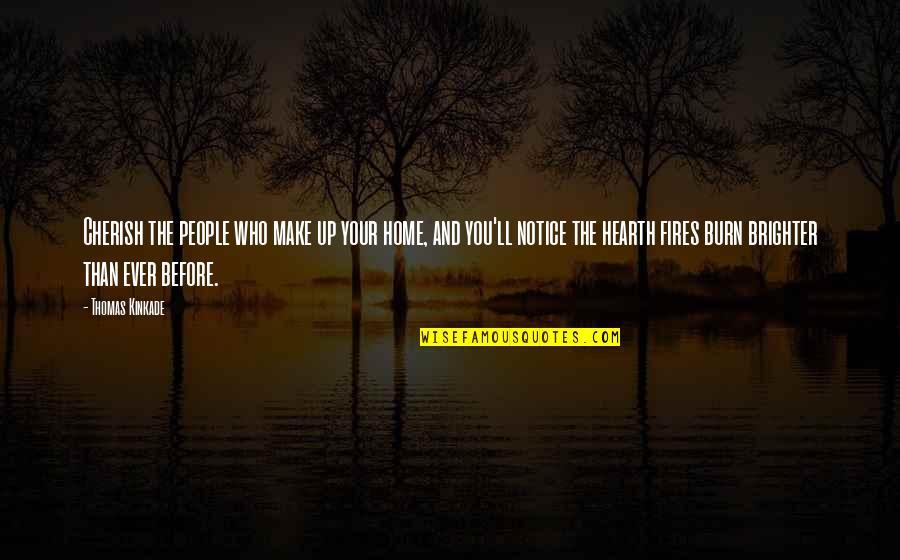 Kinkade Quotes By Thomas Kinkade: Cherish the people who make up your home,