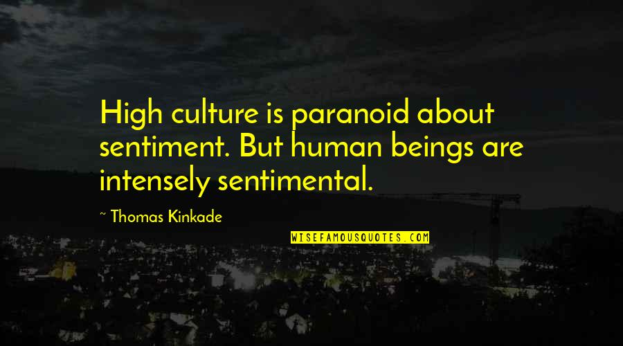 Kinkade Quotes By Thomas Kinkade: High culture is paranoid about sentiment. But human