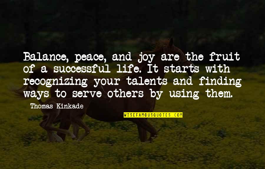 Kinkade Quotes By Thomas Kinkade: Balance, peace, and joy are the fruit of