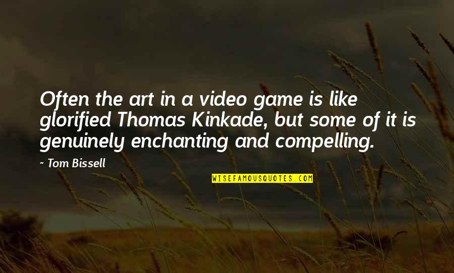 Kinkade Quotes By Tom Bissell: Often the art in a video game is