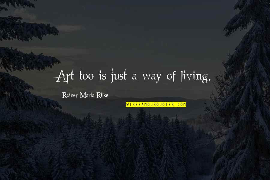 Kinkos Price Quotes By Rainer Maria Rilke: Art too is just a way of living.