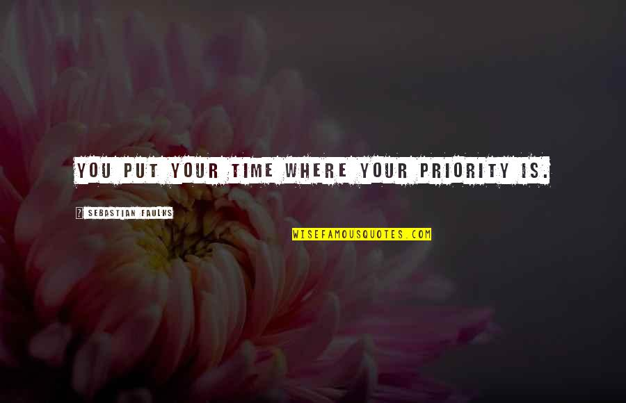 Kinkos Price Quotes By Sebastian Faulks: You put your time where your priority is.