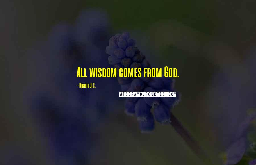 Kinoti J.C. quotes: All wisdom comes from God.