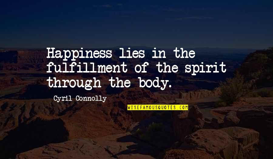 Kinte's Quotes By Cyril Connolly: Happiness lies in the fulfillment of the spirit
