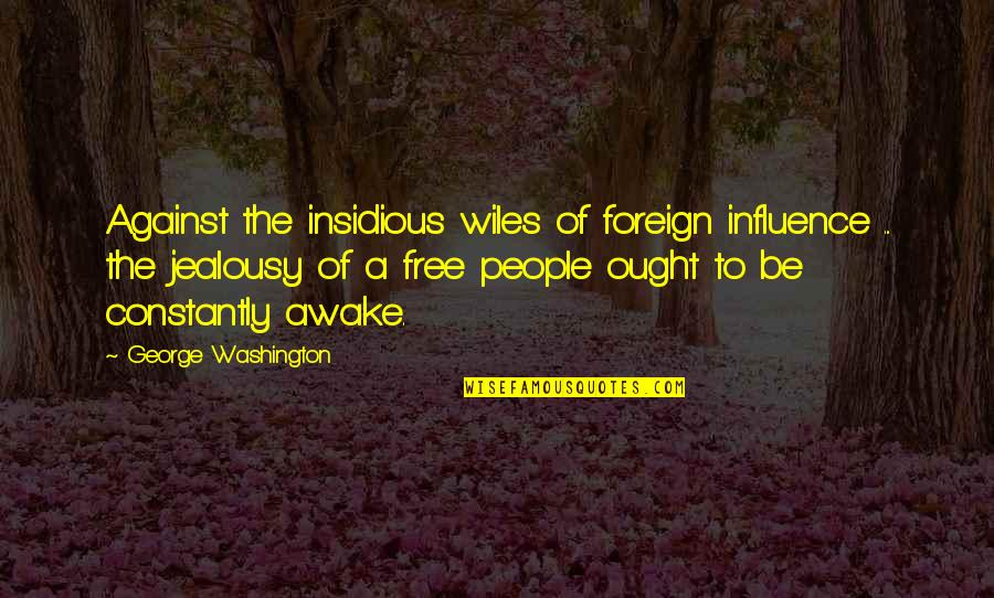 Kinte's Quotes By George Washington: Against the insidious wiles of foreign influence ...