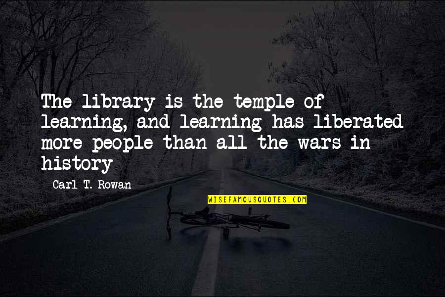 Kiopje Quotes By Carl T. Rowan: The library is the temple of learning, and
