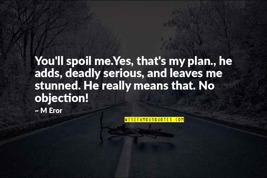 Kiopje Quotes By M Eror: You'll spoil me.Yes, that's my plan., he adds,