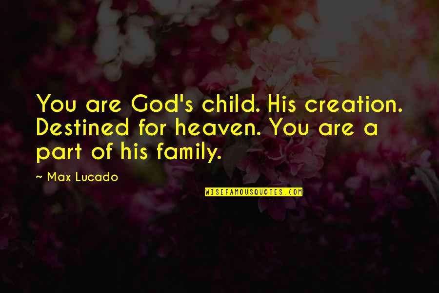 Kiopje Quotes By Max Lucado: You are God's child. His creation. Destined for