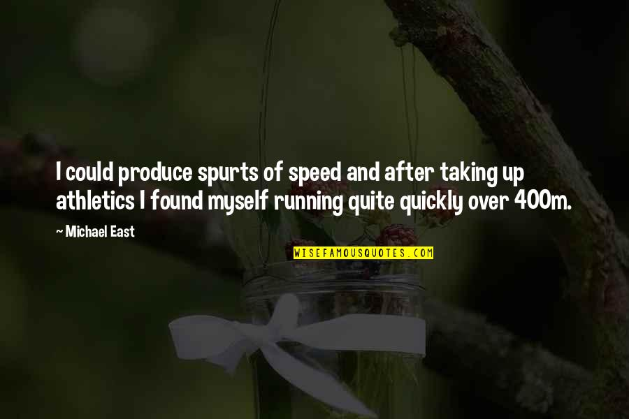Kiopje Quotes By Michael East: I could produce spurts of speed and after