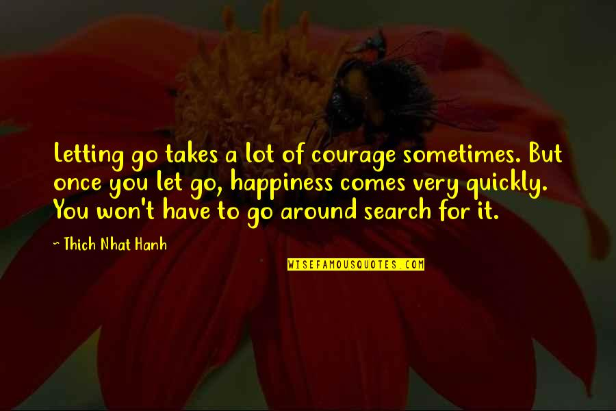 Kiopje Quotes By Thich Nhat Hanh: Letting go takes a lot of courage sometimes.