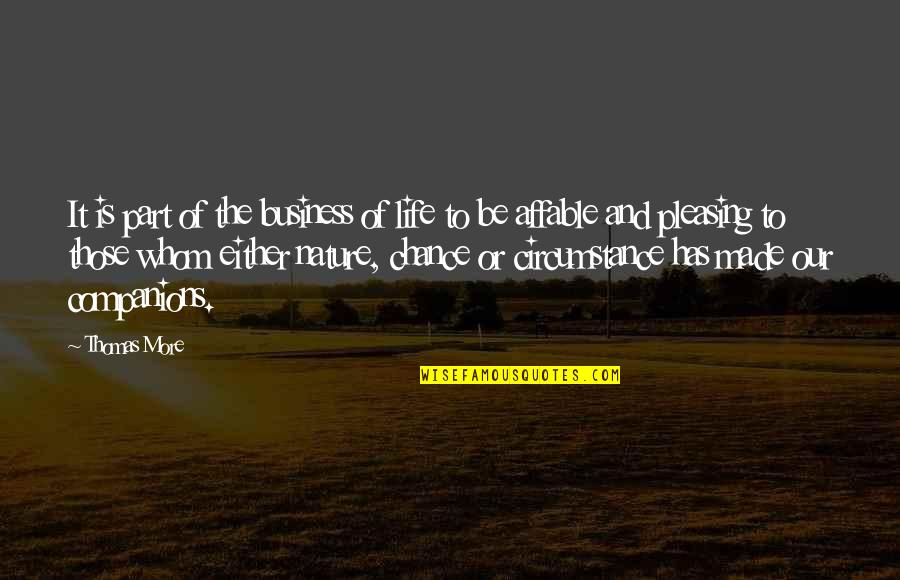 Kiopje Quotes By Thomas More: It is part of the business of life