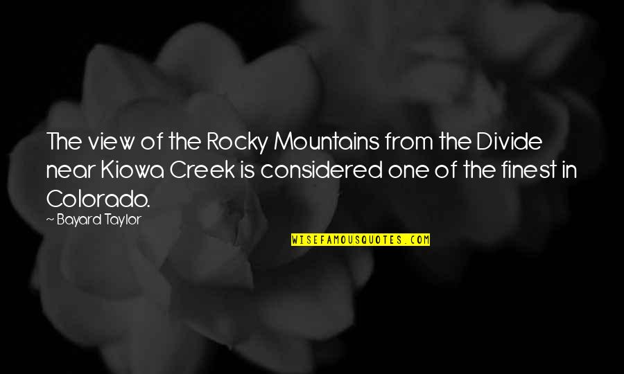 Kiowa Quotes By Bayard Taylor: The view of the Rocky Mountains from the