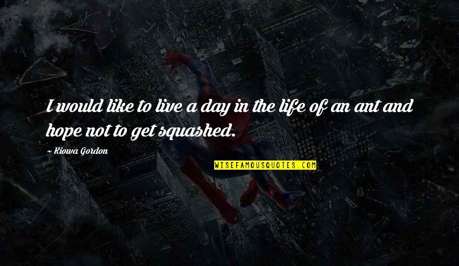 Kiowa Quotes By Kiowa Gordon: I would like to live a day in