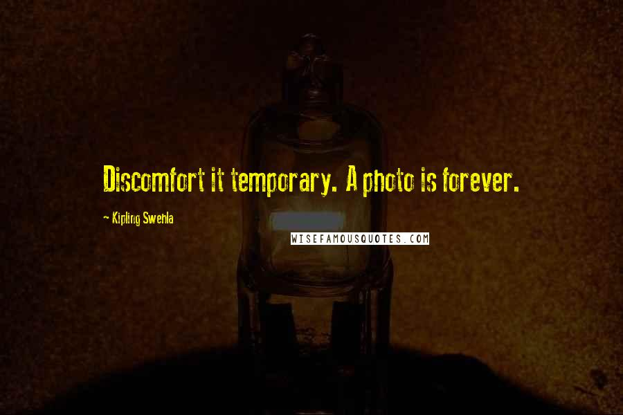 Kipling Swehla quotes: Discomfort it temporary. A photo is forever.