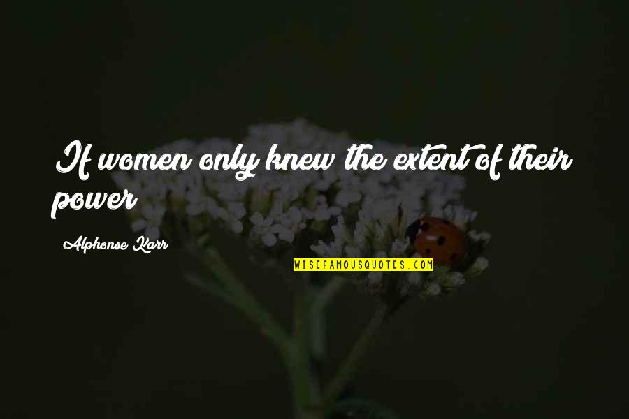 Kipple Quotes By Alphonse Karr: If women only knew the extent of their