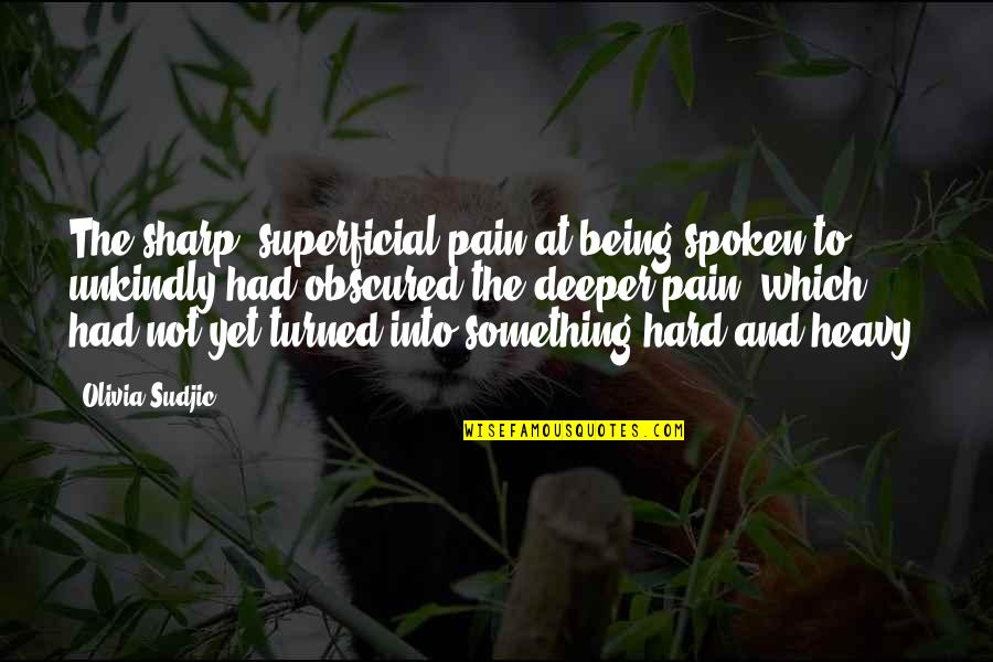Kipple Quotes By Olivia Sudjic: The sharp, superficial pain at being spoken to
