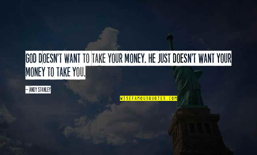 Kirch Quotes By Andy Stanley: God doesn't want to take your money. He