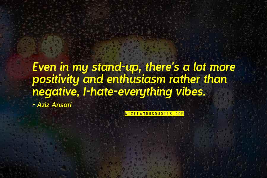 Kirch Quotes By Aziz Ansari: Even in my stand-up, there's a lot more