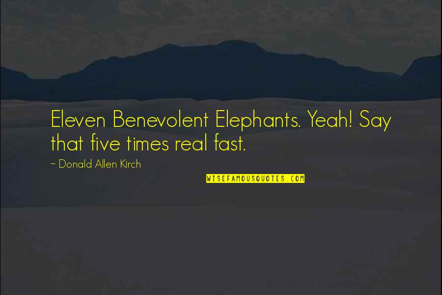 Kirch Quotes By Donald Allen Kirch: Eleven Benevolent Elephants. Yeah! Say that five times