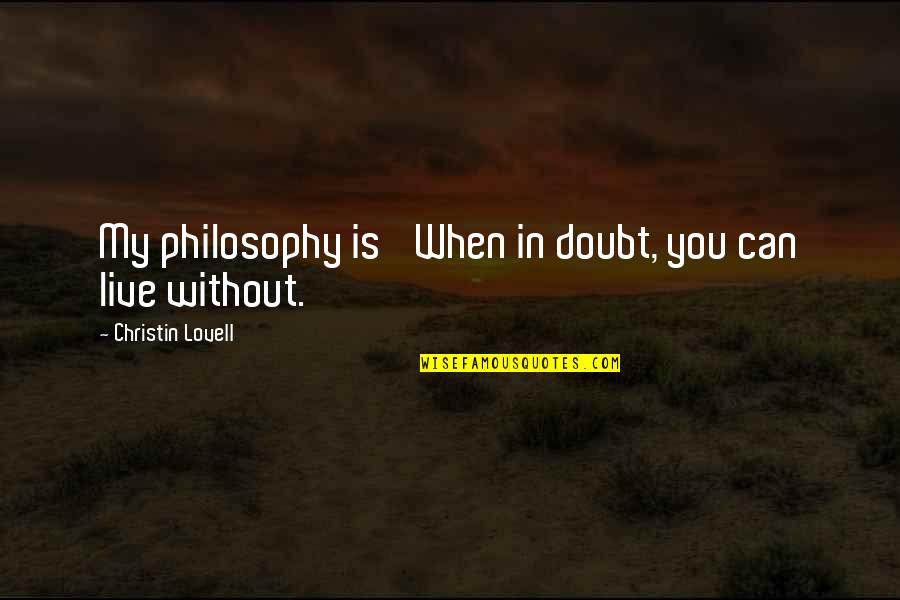 Kirito Kazuto Quotes By Christin Lovell: My philosophy is 'When in doubt, you can