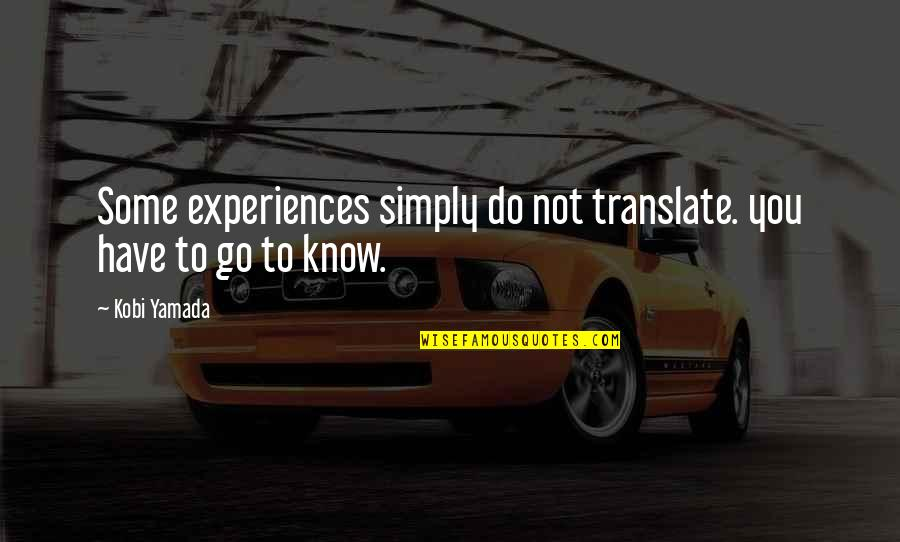 Kirito Kazuto Quotes By Kobi Yamada: Some experiences simply do not translate. you have