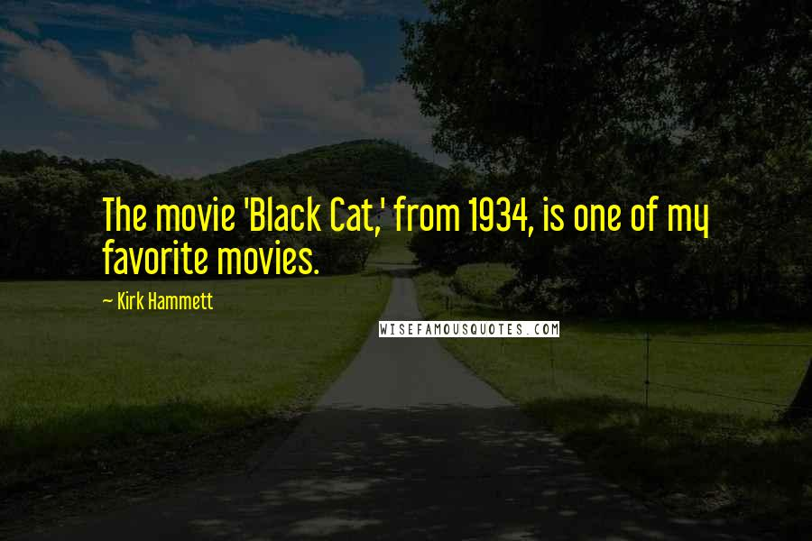 Kirk Hammett quotes: The movie 'Black Cat,' from 1934, is one of my favorite movies.