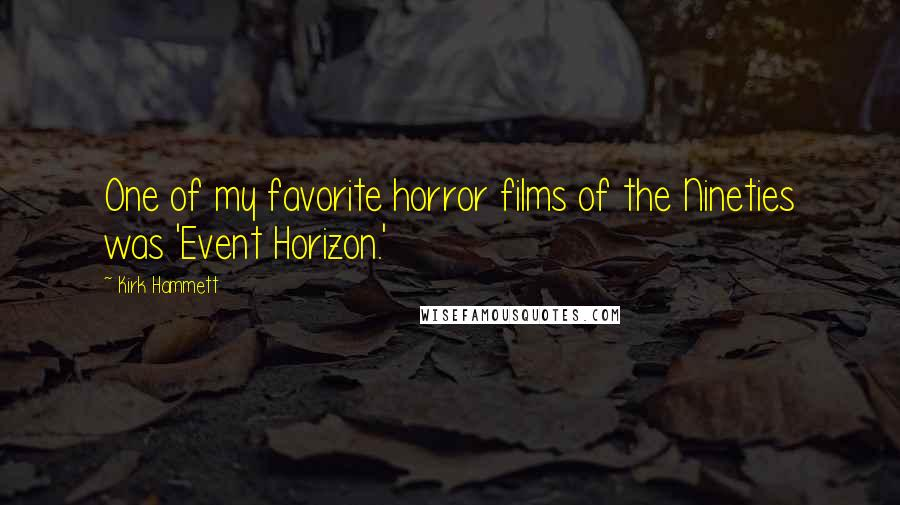 Kirk Hammett quotes: One of my favorite horror films of the Nineties was 'Event Horizon.'