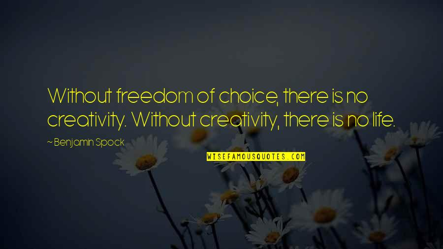 Kirk Spock Quotes By Benjamin Spock: Without freedom of choice, there is no creativity.