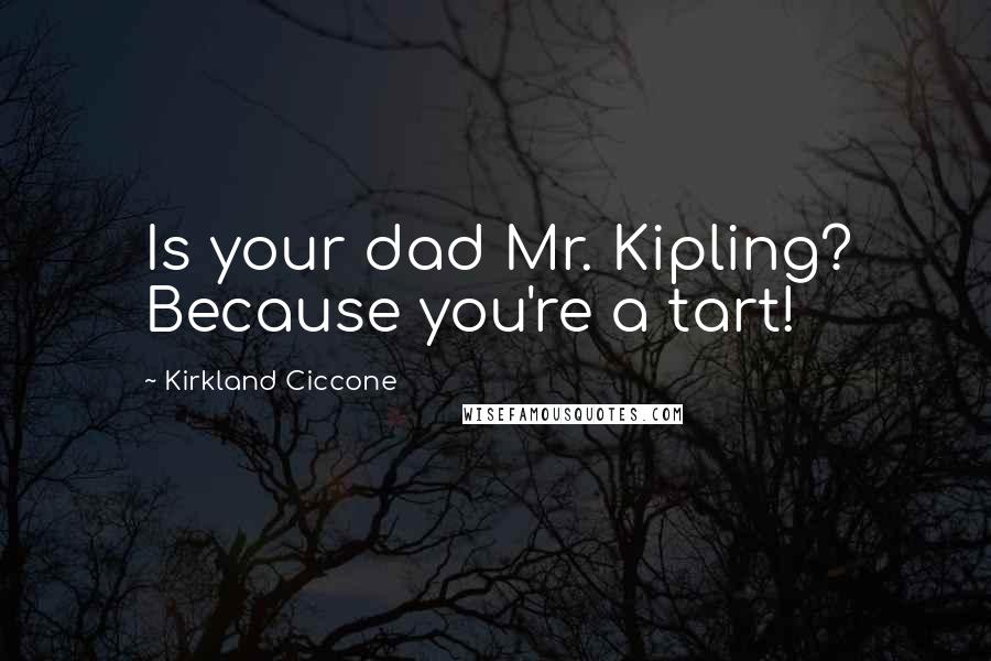 Kirkland Ciccone quotes: Is your dad Mr. Kipling? Because you're a tart!