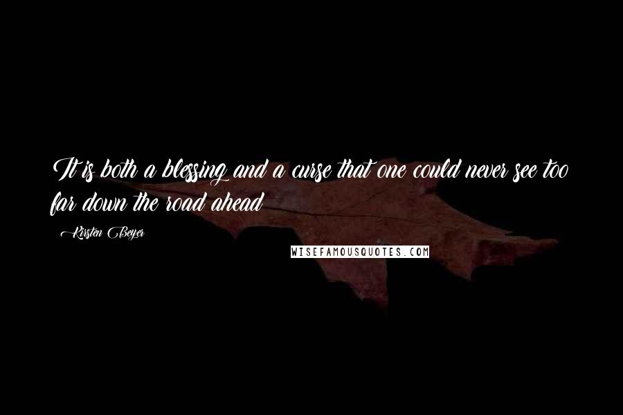 Kirsten Beyer quotes: It is both a blessing and a curse that one could never see too far down the road ahead
