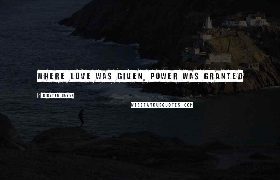 Kirsten Beyer quotes: Where love was given, power was granted