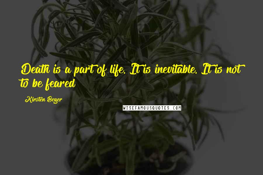 Kirsten Beyer quotes: Death is a part of life. It is inevitable. It is not to be feared