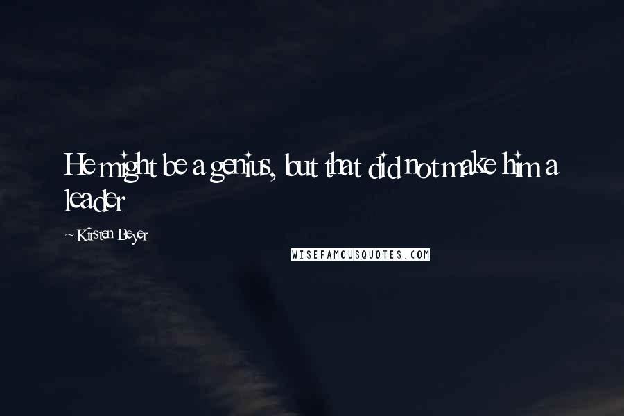 Kirsten Beyer quotes: He might be a genius, but that did not make him a leader