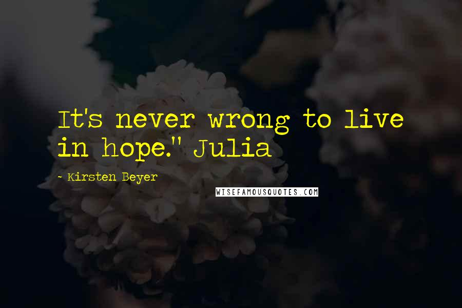 """Kirsten Beyer quotes: It's never wrong to live in hope."""" Julia"""