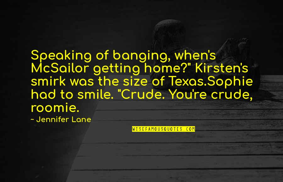 "Kirsten's Quotes By Jennifer Lane: Speaking of banging, when's McSailor getting home?"" Kirsten's"