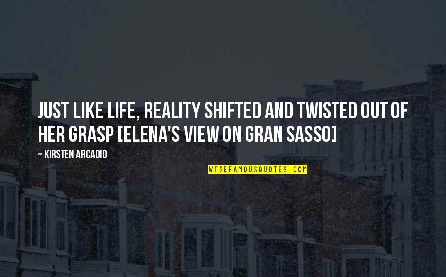 Kirsten's Quotes By Kirsten Arcadio: Just like life, reality shifted and twisted out