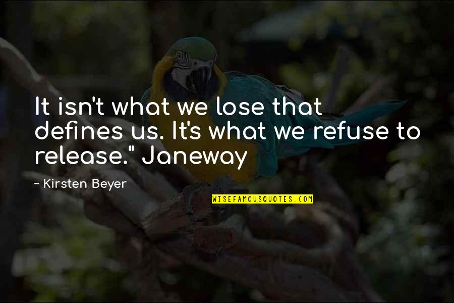 Kirsten's Quotes By Kirsten Beyer: It isn't what we lose that defines us.