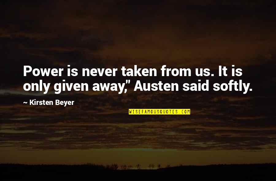 Kirsten's Quotes By Kirsten Beyer: Power is never taken from us. It is