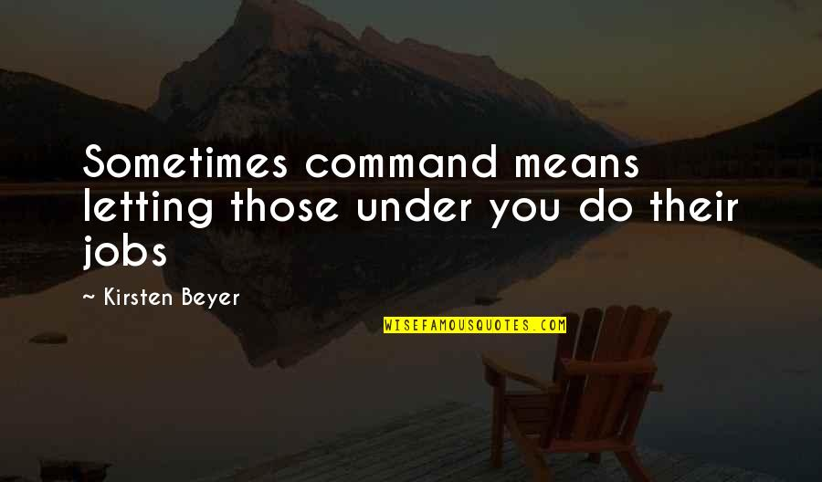 Kirsten's Quotes By Kirsten Beyer: Sometimes command means letting those under you do