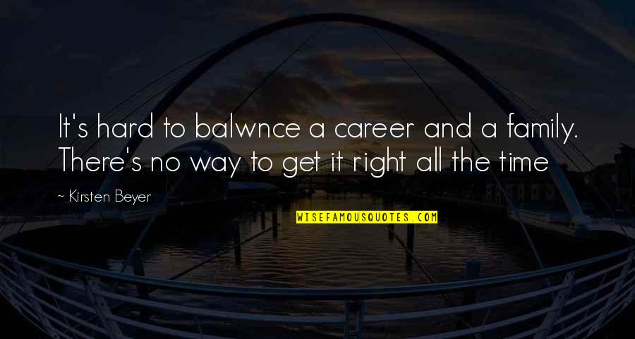Kirsten's Quotes By Kirsten Beyer: It's hard to balwnce a career and a