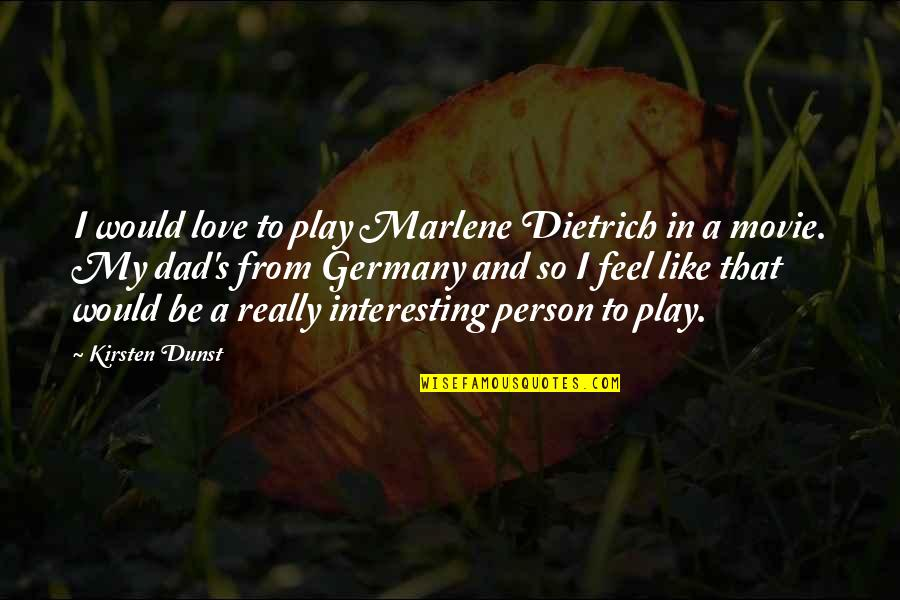 Kirsten's Quotes By Kirsten Dunst: I would love to play Marlene Dietrich in