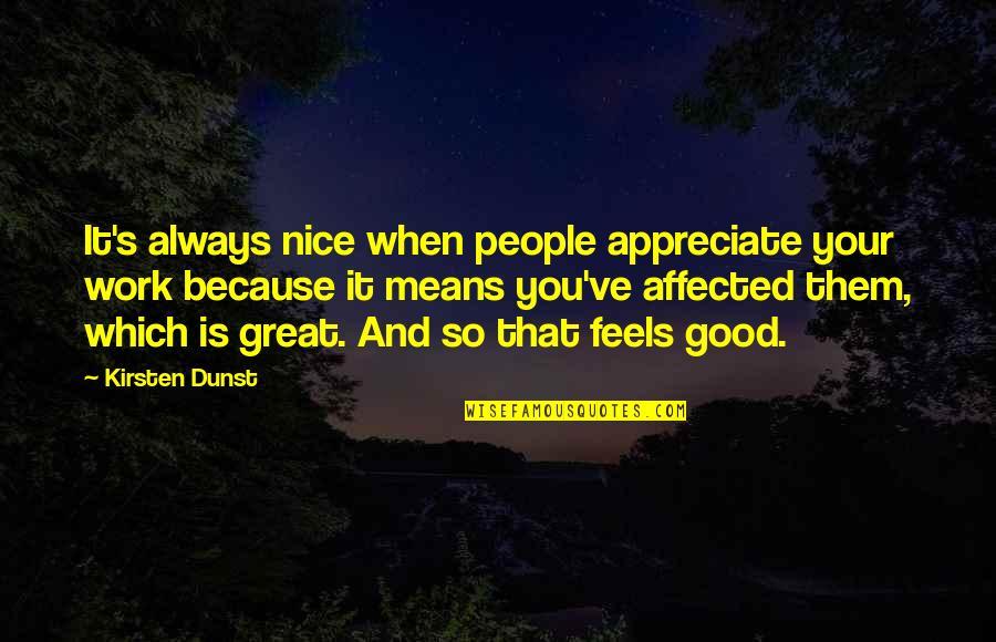 Kirsten's Quotes By Kirsten Dunst: It's always nice when people appreciate your work