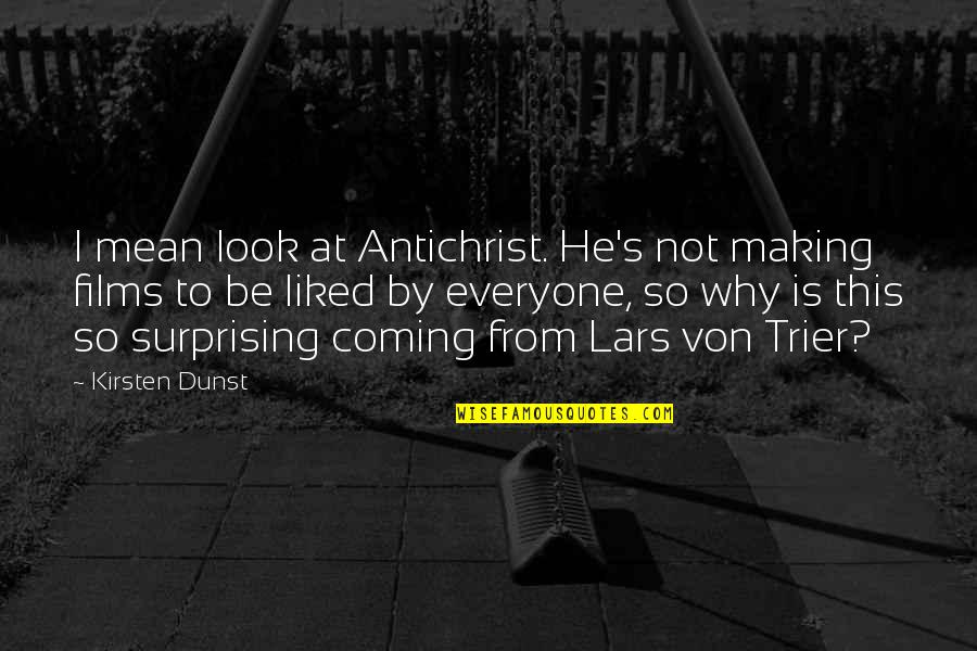 Kirsten's Quotes By Kirsten Dunst: I mean look at Antichrist. He's not making