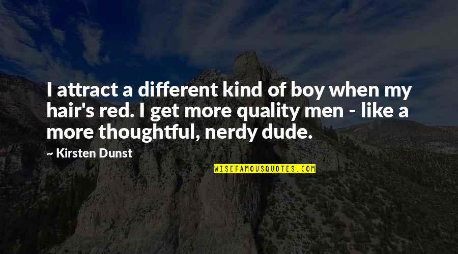 Kirsten's Quotes By Kirsten Dunst: I attract a different kind of boy when