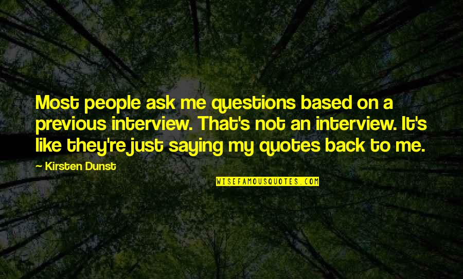 Kirsten's Quotes By Kirsten Dunst: Most people ask me questions based on a