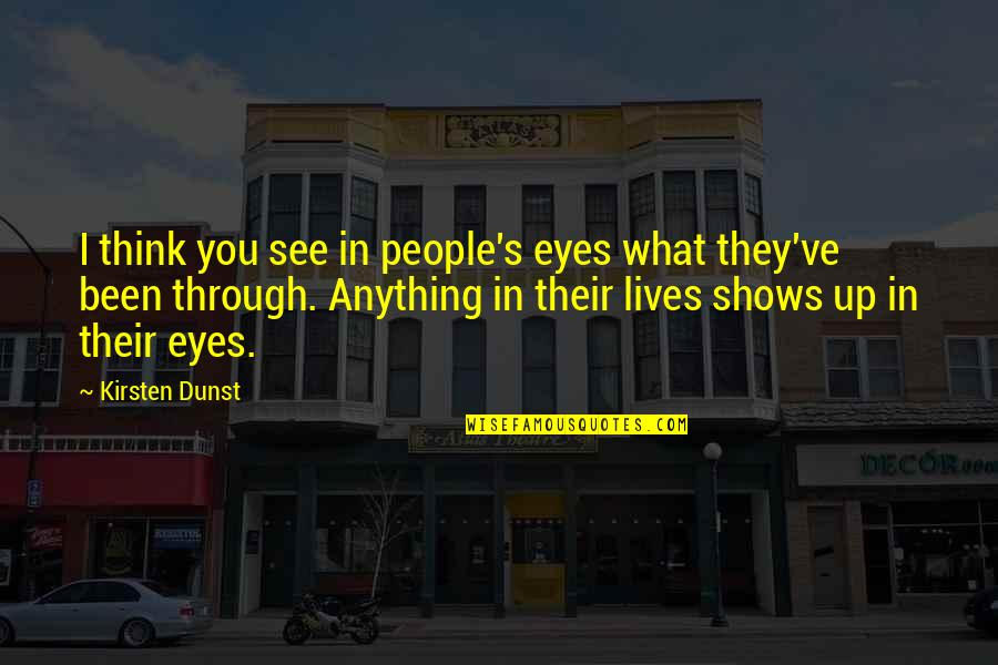 Kirsten's Quotes By Kirsten Dunst: I think you see in people's eyes what