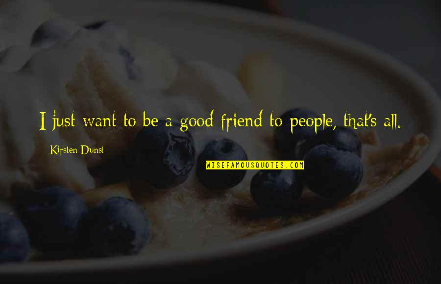Kirsten's Quotes By Kirsten Dunst: I just want to be a good friend